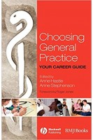 Choosing General Practice: Your Career Guide 1st Edition. Anne Hastie Anne E. Stephenson Roger Jones. BMJ Publishing Group