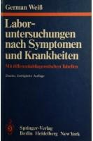 Laboruntersuchungen nach Symptomen und Krankheiten: Mit differentialdiagnostischen Tabellen.  G. Weiss G. Scheurer N. Schneemann J.-D. Summa K. H. Welsch U. Wertz. Springer-Verlag