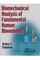 Biomechanical Analysis of Fundamental Human Movements First Edition. Arthur E. Chapman. Human kinetics