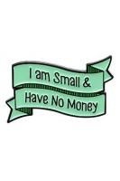 Брошь. Лента-цитата зеленая. Я маленький и у меня нет денег
